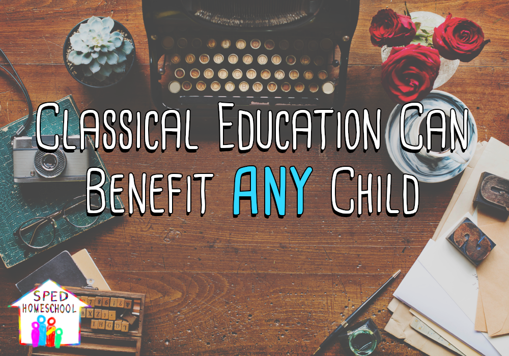 Classical Education Can Benefit ANY Child