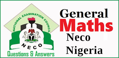 NECO General Mathematics Obj & Essay Questions & Answers 2017/2018