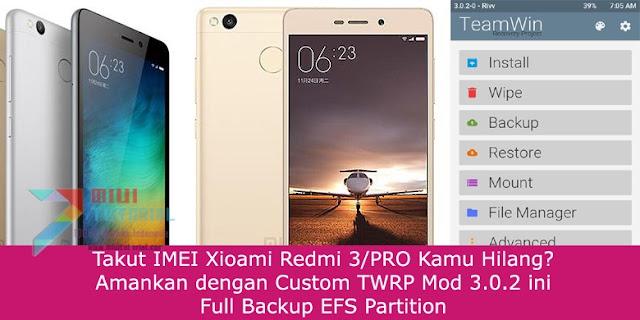 Takut IMEI Xioami Redmi 3/PRO Kamu Hilang? Amankan dengan Custom TWRP Mod 3.0.2 ini: Full Backup EFS Partition