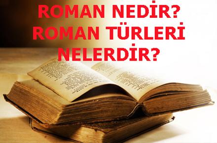 ROMAN NEDİR? ROMAN TÜRLERİ NELERDİR?