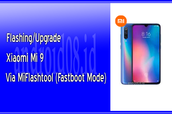 Flashing/Upgrade Xiaomi Mi 9 MIUI Global Rom Via MiFlashtool (Fastboot Mode)