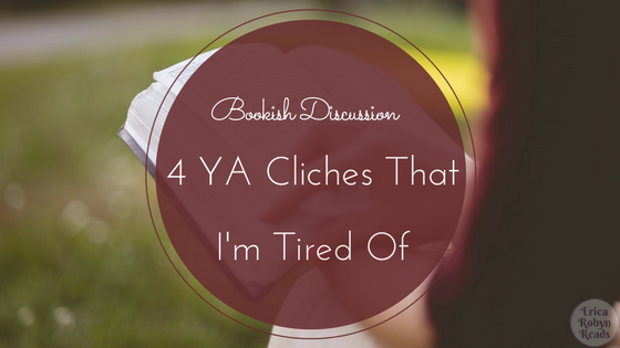 Bookish Discussion of 4 YA Cliches That I'm Tired Of