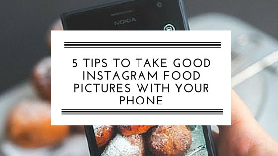 5 Tips to Take Good Instagram Food Pictures With Your Phone