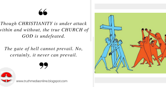 Christianity Under Attack, The Church Undefeated