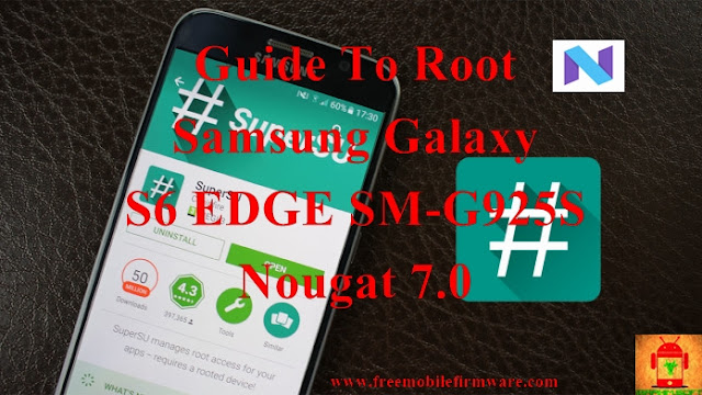 Guide To Root Samsung Galaxy S6 Edge SM-G925S Nougat 7.0 Latest Security CF Auto Root Tested method