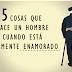 Cinco cosas  que hace un hombre cuando te ama de verdad... el #5 deja las cosas muy claras sobre sus sentimientos.