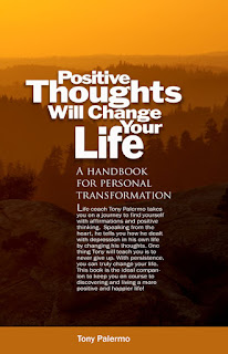Self-help book, Positive Thinking, Positive results, Life Coach, Life Coaching, tony palermo, Thinking in a positive way