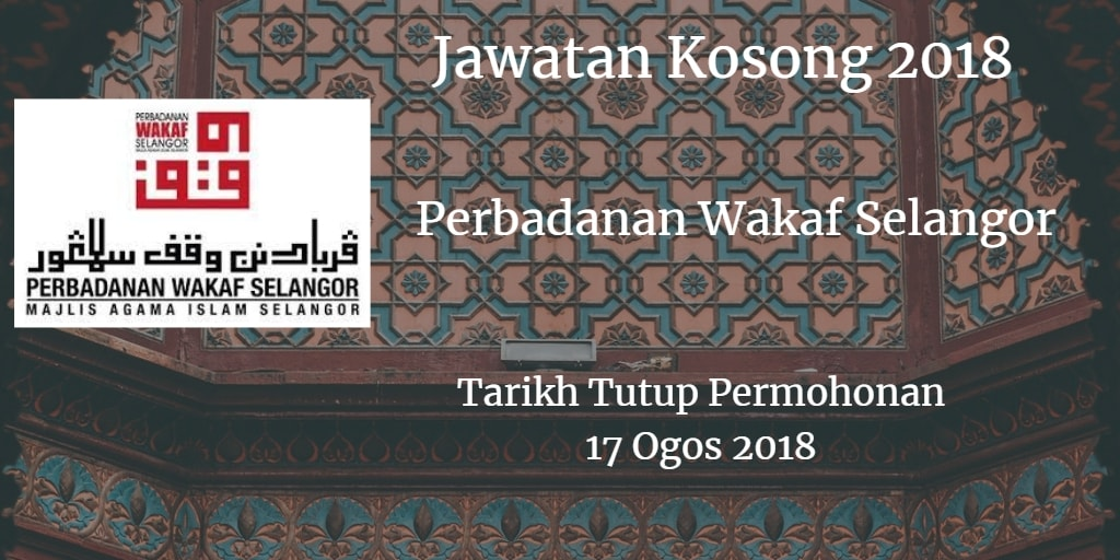 Jawatan Kosong Perbadanan Wakaf Selangor 17 Ogos 2018