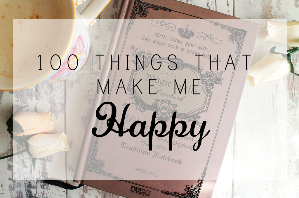 100 Things That Make Me Happy (#1)