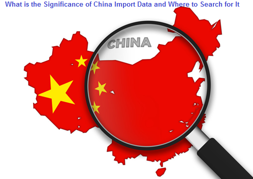 What is the Significance of China Import Data and Where to Search for It