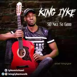 MUSIC: King Iyke – So Nice So Good