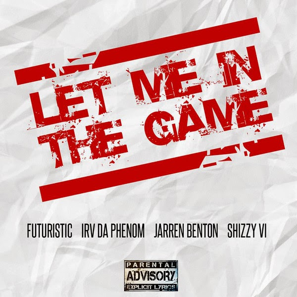 FUTURISTIC - Let Me in the Game (feat. Jarren Benton, Irv da Phenom & Shizzy Sixx) - Single Cover