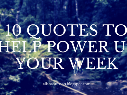 10 QUOTES TO HELP POWER UP YOUR WEEK