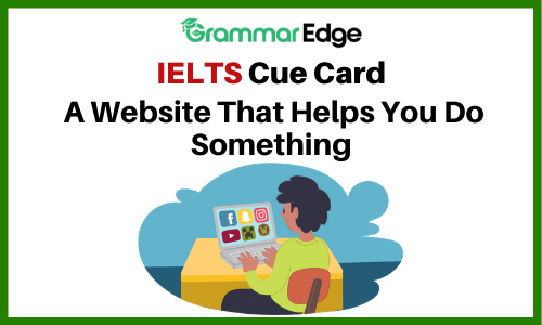 IELTS Cue Card- A Website That Helps You Do Something