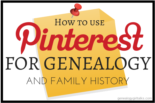 How to use Pinterest for Genealogy by Genealogy Girl Talks!