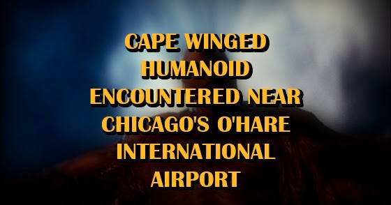 Cape Winged Humanoid Encountered Near Chicago's O'Hare International Airport
