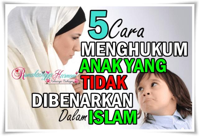Renungan Jumaat: 5 Cara Menghukum Anak Yang Tidak Dibenarkan Dalam Islam