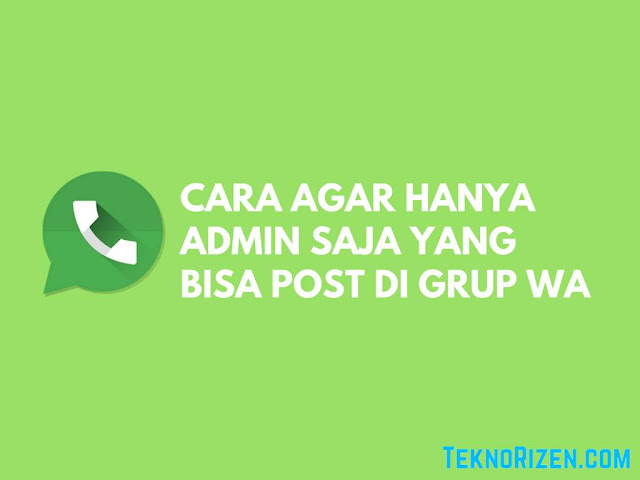 Cara Mengatur Hanya Admin Grup WhatsApp Yang Dapat Mengirim Pesan di Grup WhatsApp Mengatur Hanya Admin Grup WhatsApp Yang Bisa Mengirim Pesan