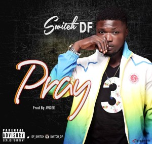 [Music] Switch Df – Pray (Prod by Jvdee)