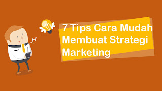7 Tips Cara Mudah Membuat Strategi Marketing