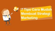 7 Tips Cara Mudah Membuat Strategi Marketing