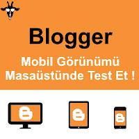 Blogger Mobil Görünümü Masaüstü Bilgisayarda Görme