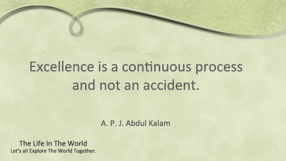 Excellence is a continuous process and not an accident.