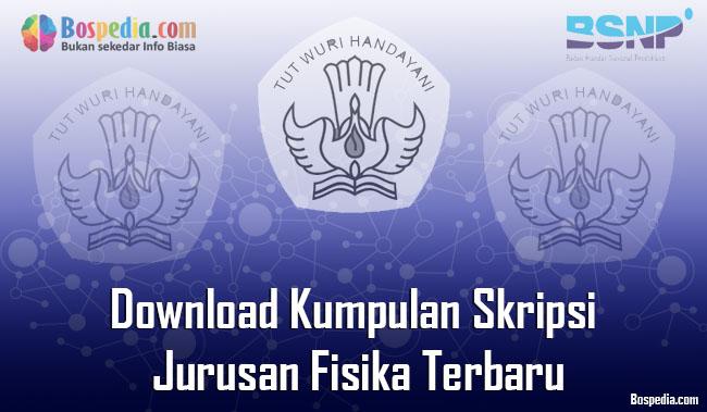 Lengkap Download Kumpulan Skripsi Untuk Jurusan Fisika Terbaru Bospedia
