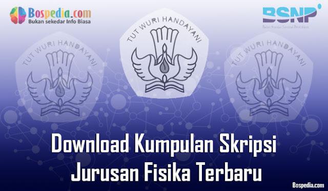Download Kumpulan Skripsi Untuk Jurusan Fisika Terbaru Lengkap - Download Kumpulan Skripsi Untuk Jurusan Fisika Terbaru