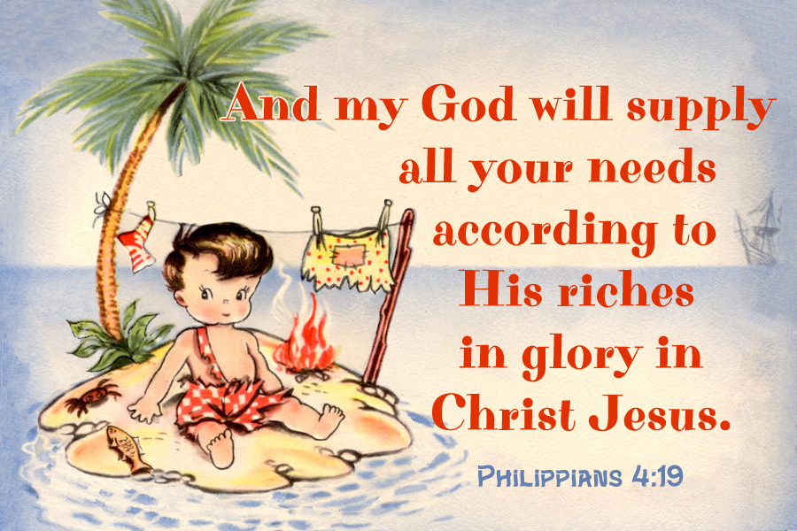God has promised to provide for His own, supplying every need (Philippians 4:19)