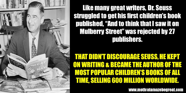 "63 Successful People Who Failed: Dr. Seuss, Success Story, struggled to get his first children's book published, ""And to think that I saw it on Mulberry Street, rejected by 27 publishers, most popular children's books of all time, 600 million worldwide"