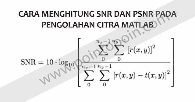 Cara Menghitung SNR dan PSNR Pada Pengolahan Citra MATLAB
