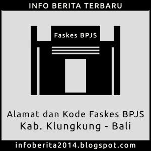 Daftar Alamat dan Kode Faskes BPJS Klungkung - Bali