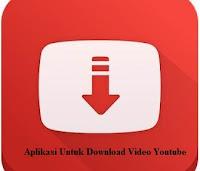Aplikasi Untuk Download Video Youtube Di Android