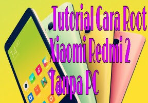 Tutorial Cara Root Xiaomi Redmi 2 Tanpa Pc