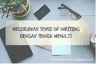 MELEBURKAN SENSE OF WRITING DENGAN TEKNIK MENULIS