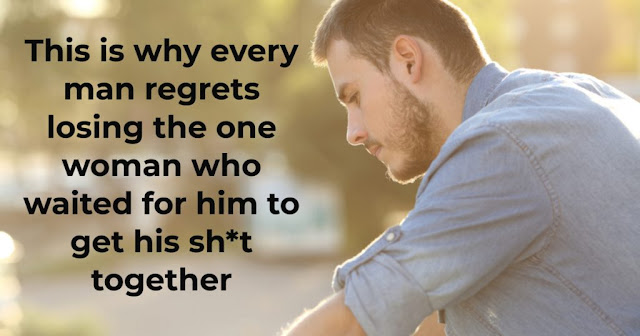 Why A Man Will Always Regret Losing The Only Woman Who Really Loved Him