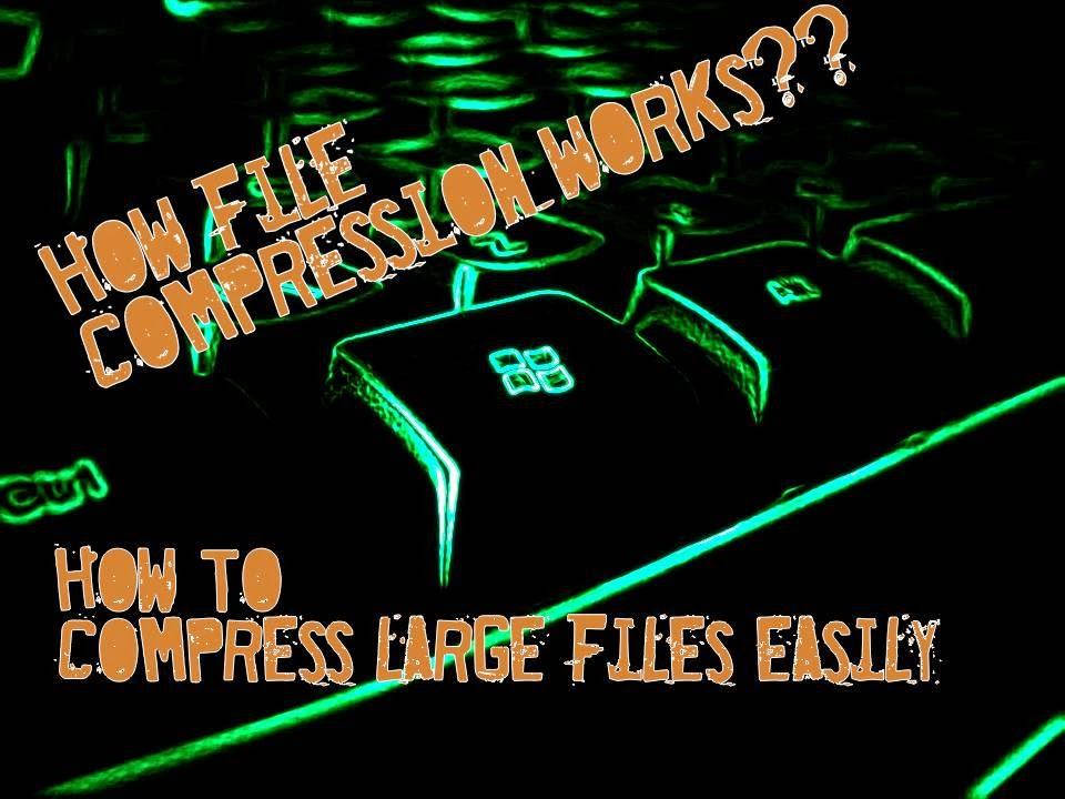 How compression works - How to compress large files on windows.
