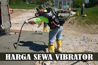 Kegunaan dan Harga Sewa Vibrator Beton