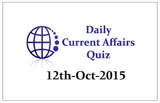 Current Affairs Quiz- 12th October- 2015