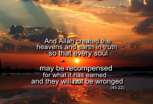 Allah Quotes: And Allah created the heavens and earth in truth so that every soul