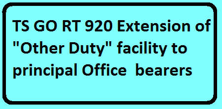"""TS GO RT 920 Extension of OD """"Other Duty"""" facility to principal Office bearers