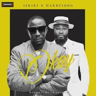 "Seriki – ""Okay"" ft. Harrysong"