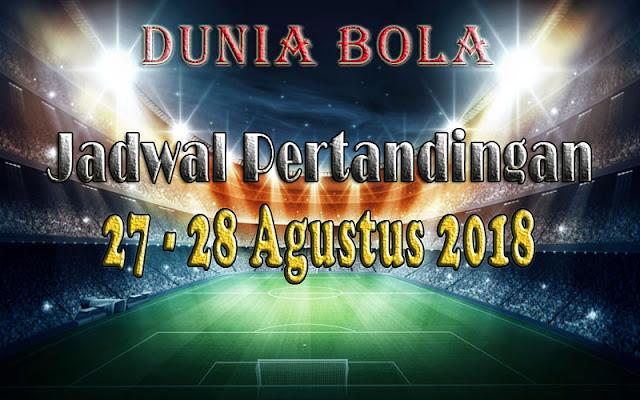Jadwal Pertandingan Sepak Bola Tanggal 27 - 28 Agustus 2018