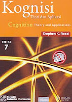 Judul Buku : Kognisi – Teori dan Aplikasi – Cognition Theory and Applications Edisi 7 Pengarang : Stephen K. Reed Penerbit : Salemba Humanika