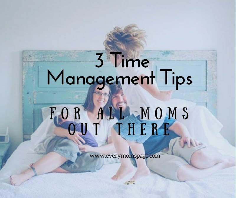 3 Time Management Tips for All Moms Out There