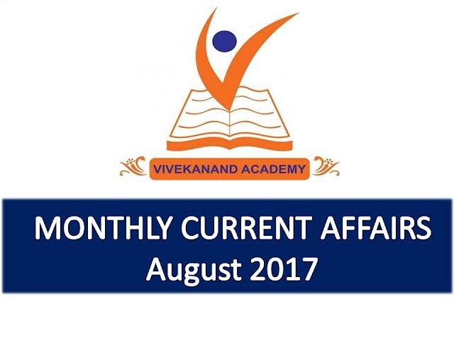 Vivekanand Academy Current Affairs Monthly - August 2017
