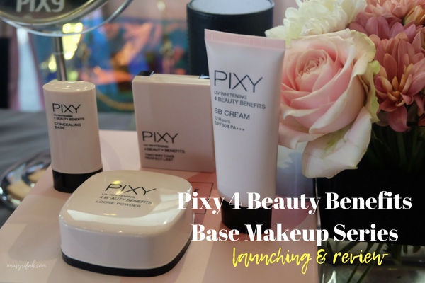 Pixy Cosmetics 4 Beauty Benefits Base Makeup Series Review & Launching
