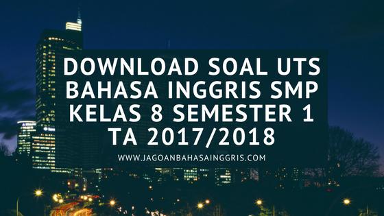 Download Soal UTS Bahasa Inggris SMP Kelas  Download Soal UTS Bahasa Inggris SMP Kelas 8 Semester 1 TA 2017/2018