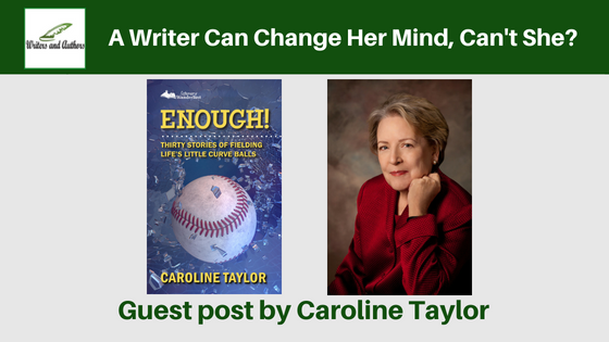 A Writer Can Change Her Mind, Can't She?, Guest post by Caroline Taylor